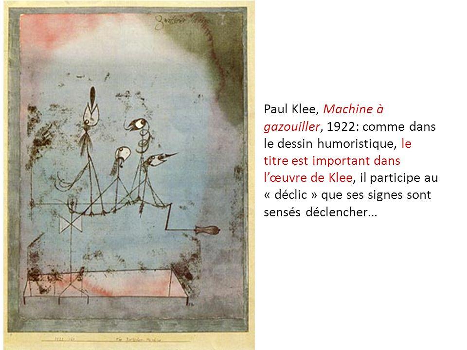 Paul Klee, Machine à gazouiller, 1922: comme dans le dessin humoristique, le titre est important dans lœuvre de Klee, il participe au « déclic » que s