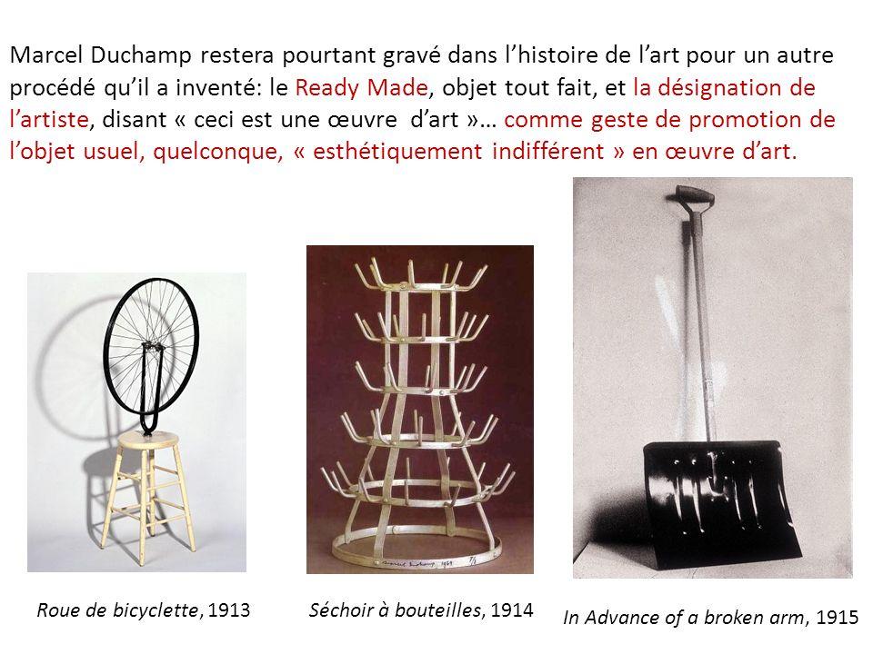 Marcel Duchamp restera pourtant gravé dans lhistoire de lart pour un autre procédé quil a inventé: le Ready Made, objet tout fait, et la désignation d