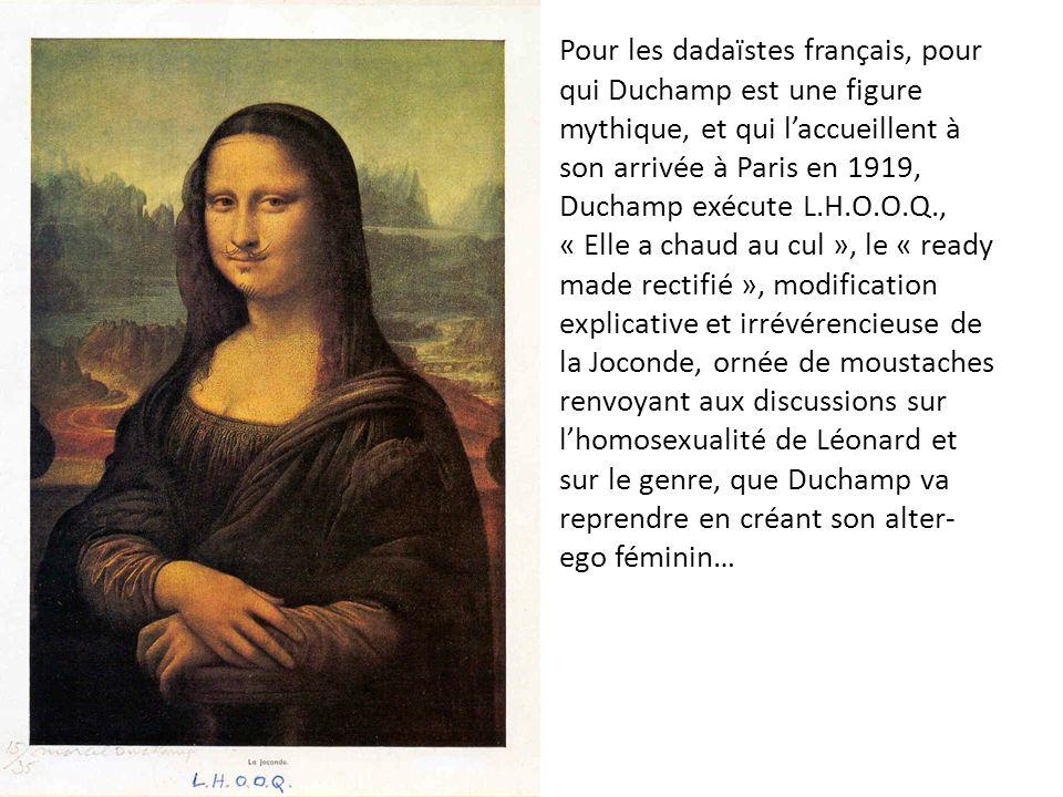 Pour les dadaïstes français, pour qui Duchamp est une figure mythique, et qui laccueillent à son arrivée à Paris en 1919, Duchamp exécute L.H.O.O.Q.,
