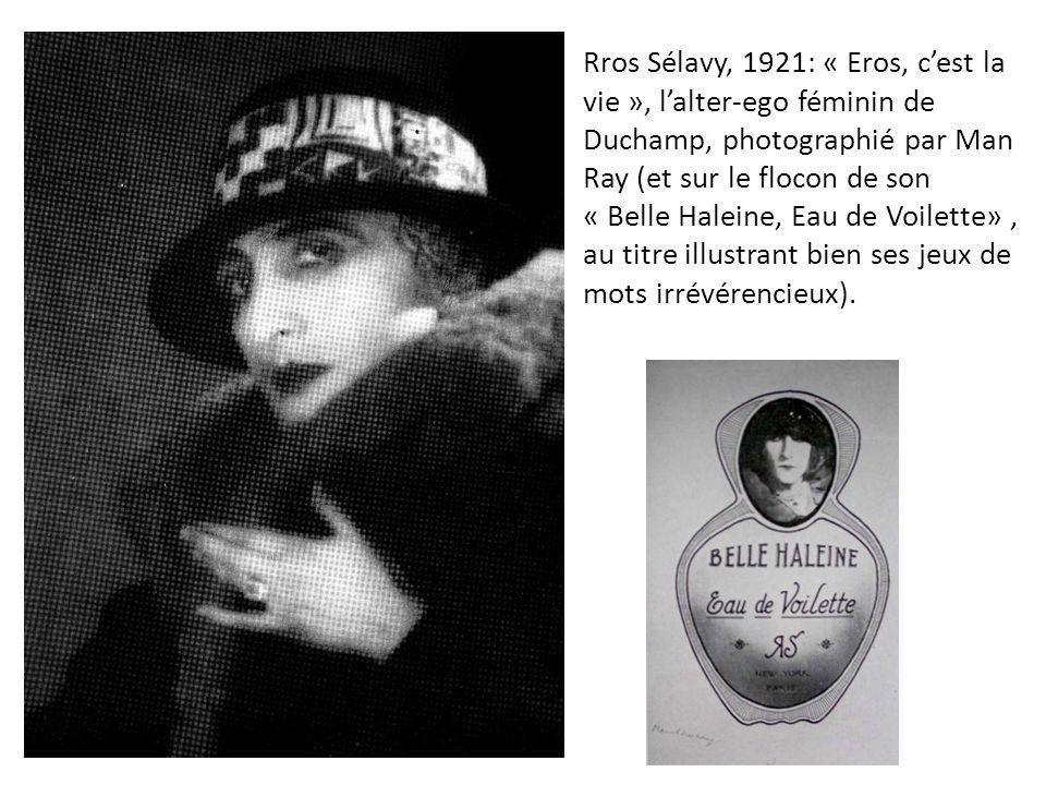 Rros Sélavy, 1921: « Eros, cest la vie », lalter-ego féminin de Duchamp, photographié par Man Ray (et sur le flocon de son « Belle Haleine, Eau de Voi