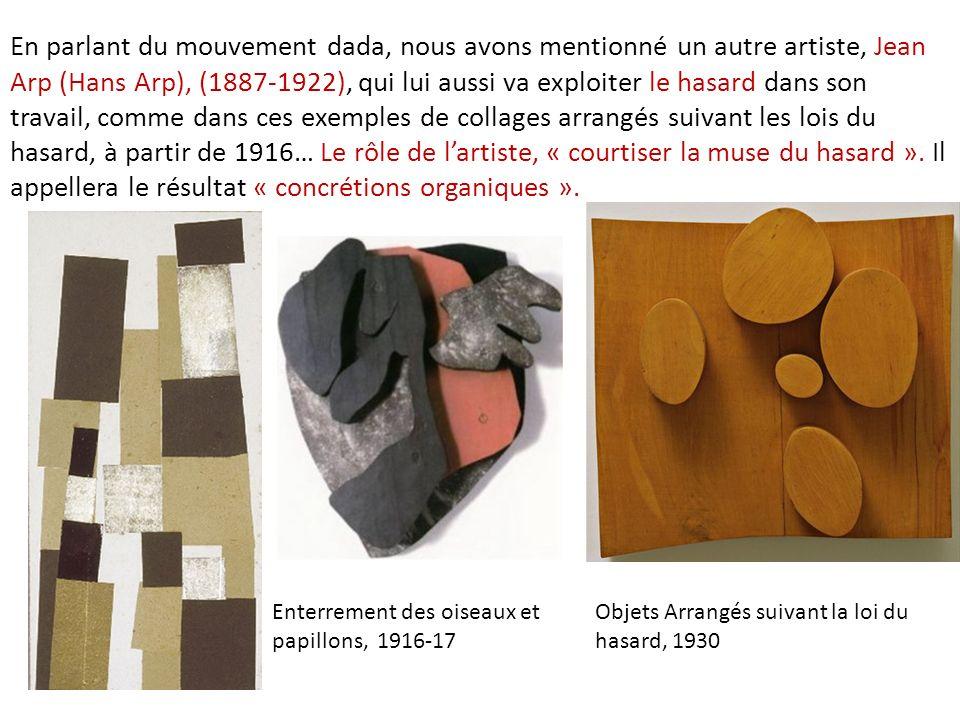 En parlant du mouvement dada, nous avons mentionné un autre artiste, Jean Arp (Hans Arp), (1887-1922), qui lui aussi va exploiter le hasard dans son t