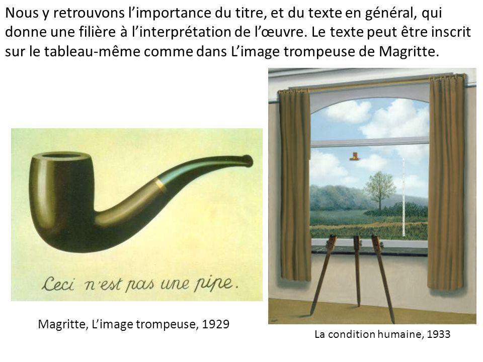 Magritte, Limage trompeuse, 1929 La condition humaine, 1933 Nous y retrouvons limportance du titre, et du texte en général, qui donne une filière à li