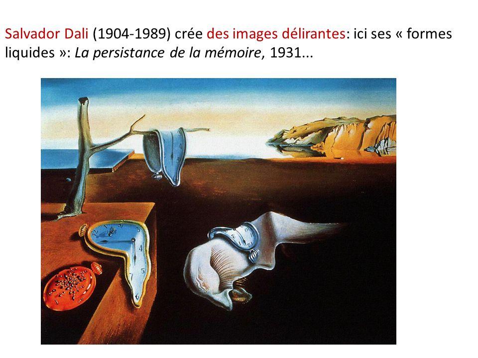 Salvador Dali (1904-1989) crée des images délirantes: ici ses « formes liquides »: La persistance de la mémoire, 1931...