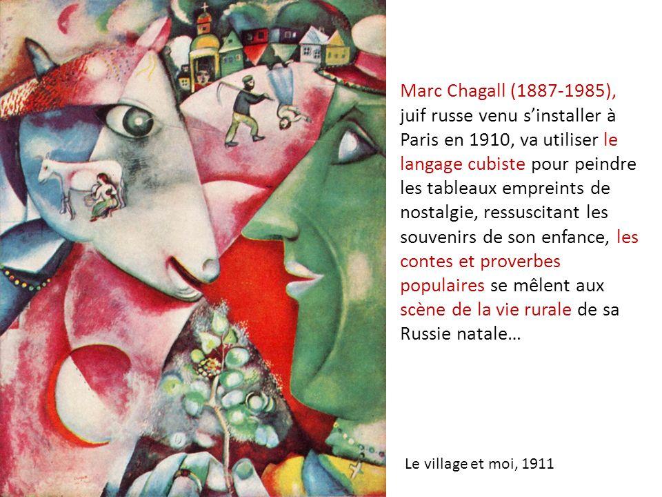 Marc Chagall (1887-1985), juif russe venu sinstaller à Paris en 1910, va utiliser le langage cubiste pour peindre les tableaux empreints de nostalgie,