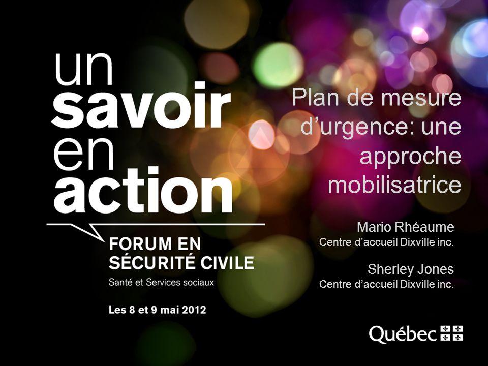 Plan de mesure durgence: une approche mobilisatrice Mario Rhéaume Centre daccueil Dixville inc.