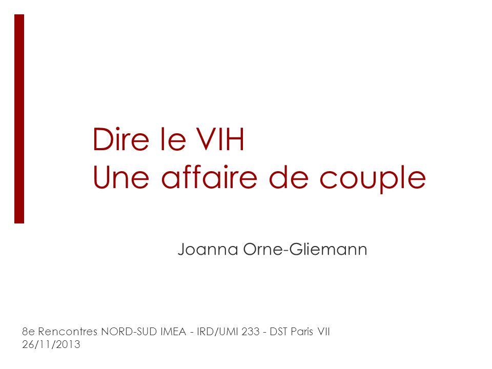 Dire le VIH Une affaire de couple Joanna Orne-Gliemann 8e Rencontres NORD-SUD IMEA - IRD/UMI 233 - DST Paris VII 26/11/2013