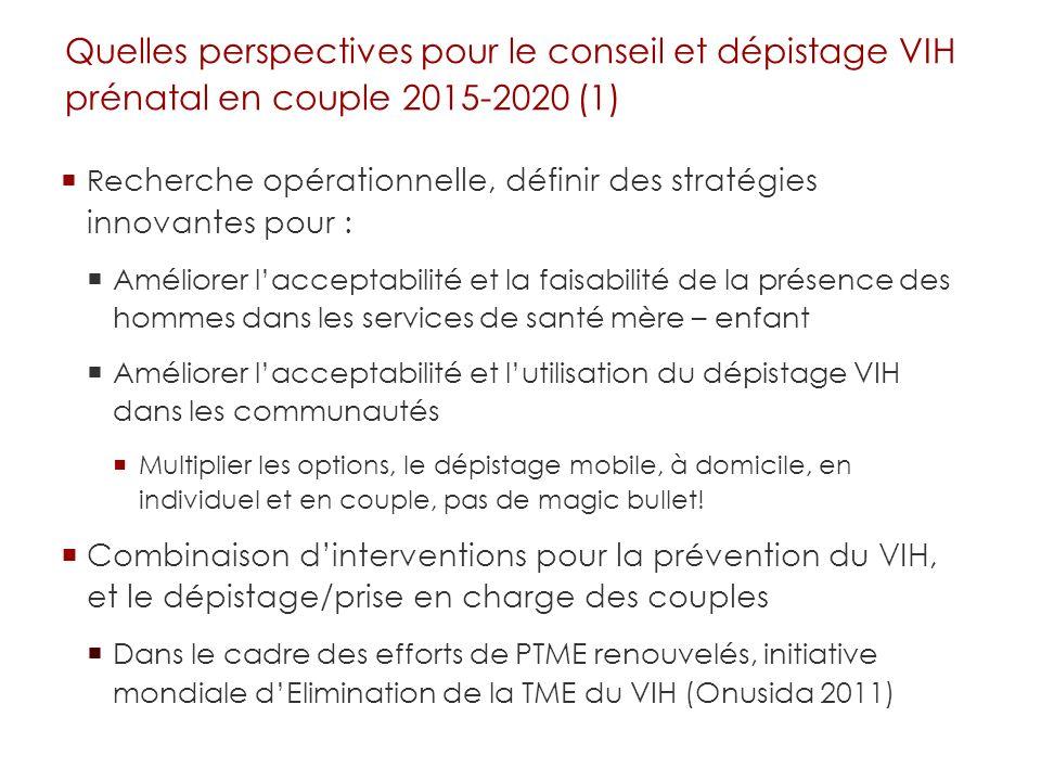Quelles perspectives pour le conseil et dépistage VIH prénatal en couple 2015-2020 (1) Re cherche opérationnelle, définir des stratégies innovantes po