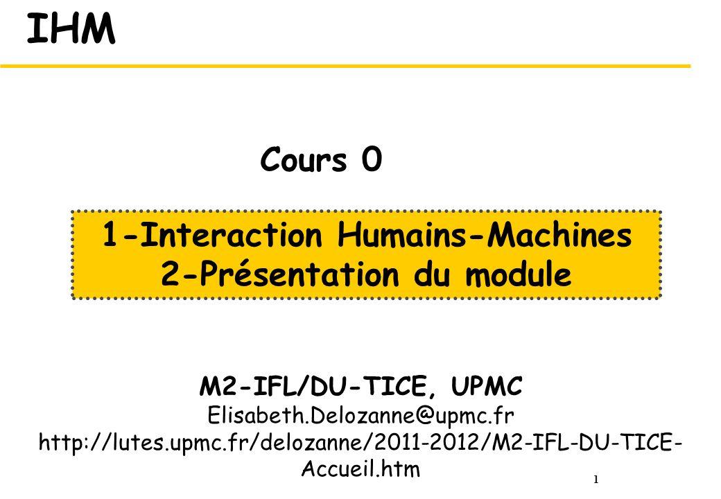 1 IHM M2-IFL/DU-TICE, UPMC Elisabeth.Delozanne@upmc.fr http://lutes.upmc.fr/delozanne/2011-2012/M2-IFL-DU-TICE- Accueil.htm 1-Interaction Humains-Mach