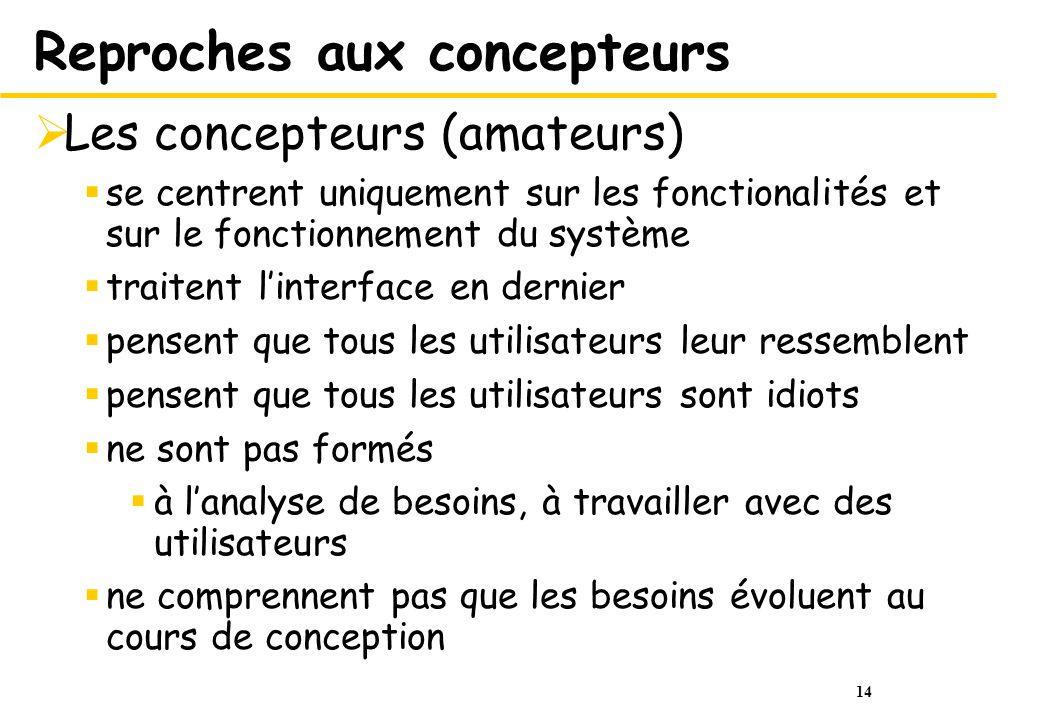 14 Reproches aux concepteurs Les concepteurs (amateurs) se centrent uniquement sur les fonctionalités et sur le fonctionnement du système traitent lin