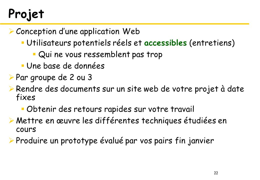 22 Projet Conception dune application Web Utilisateurs potentiels réels et accessibles (entretiens) Qui ne vous ressemblent pas trop Une base de donné