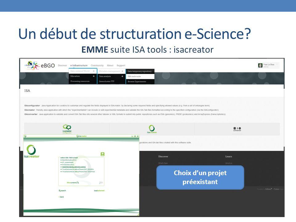 Un début de structuration e-Science? EMME suite ISA tools : isacreator Choix dun projet préexistant