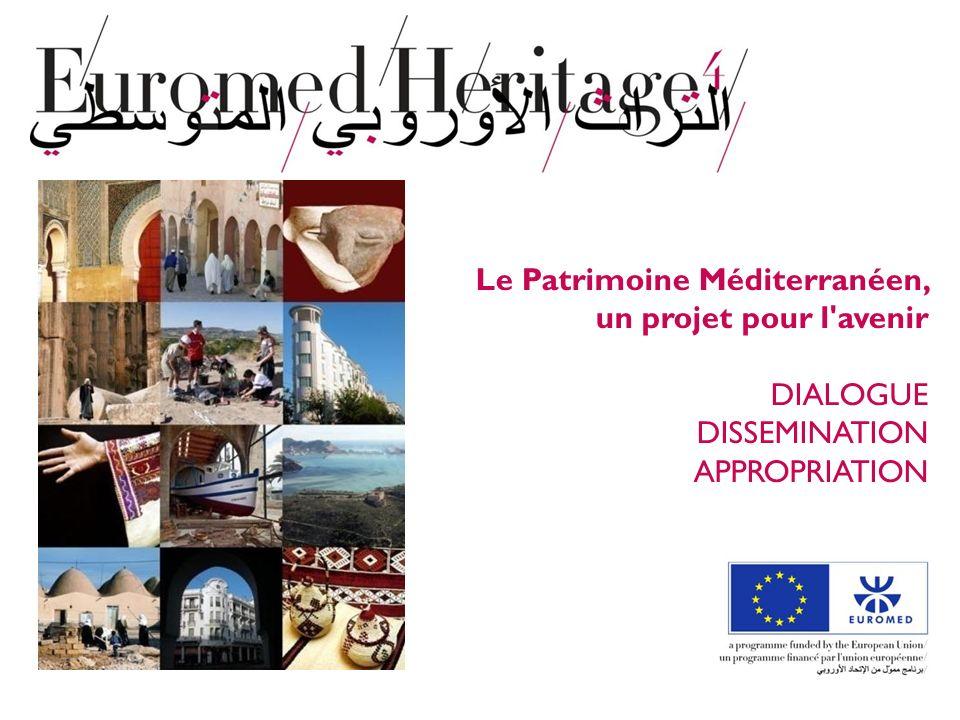 Le Patrimoine Méditerranéen, un projet pour l avenir DIALOGUE DISSEMINATION APPROPRIATION