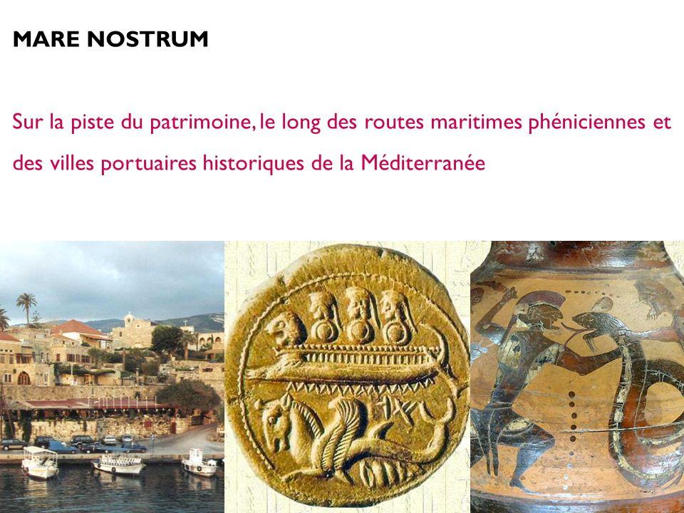 MARE NOSTRUM Sur la piste du patrimoine, le long des routes maritimes phéniciennes et des villes portuaires historiques de la Méditerranée