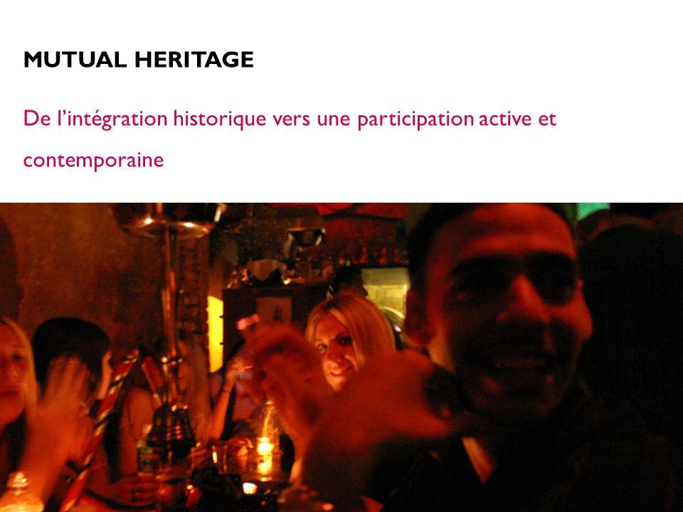 MUTUAL HERITAGE De lintégration historique vers une participation active et contemporaine