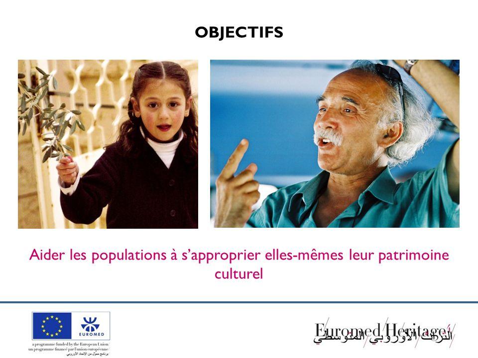 OBJECTIFS Aider les populations à sapproprier elles-mêmes leur patrimoine culturel