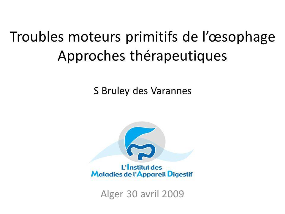 Troubles moteurs primitifs de lœsophage Approches thérapeutiques S Bruley des Varannes Alger 30 avril 2009