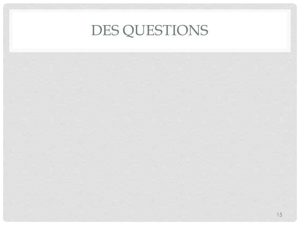 DES QUESTIONS 15