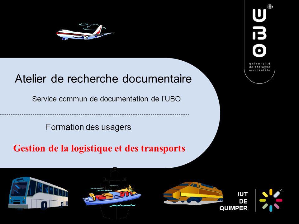 IUT DE QUIMPER Atelier de recherche documentaire Service commun de documentation de lUBO Formation des usagers Gestion de la logistique et des transports
