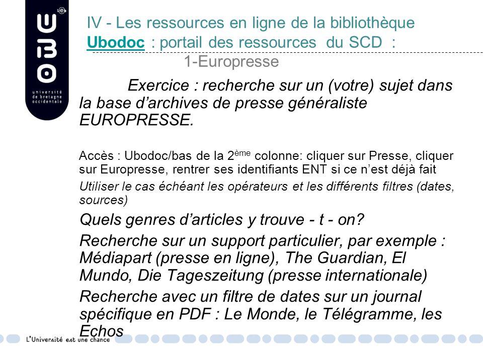 IV - Les ressources en ligne de la bibliothèque Ubodoc : portail des ressources du SCD : 1-Europresse Ubodoc Exercice : recherche sur un (votre) sujet dans la base darchives de presse généraliste EUROPRESSE.