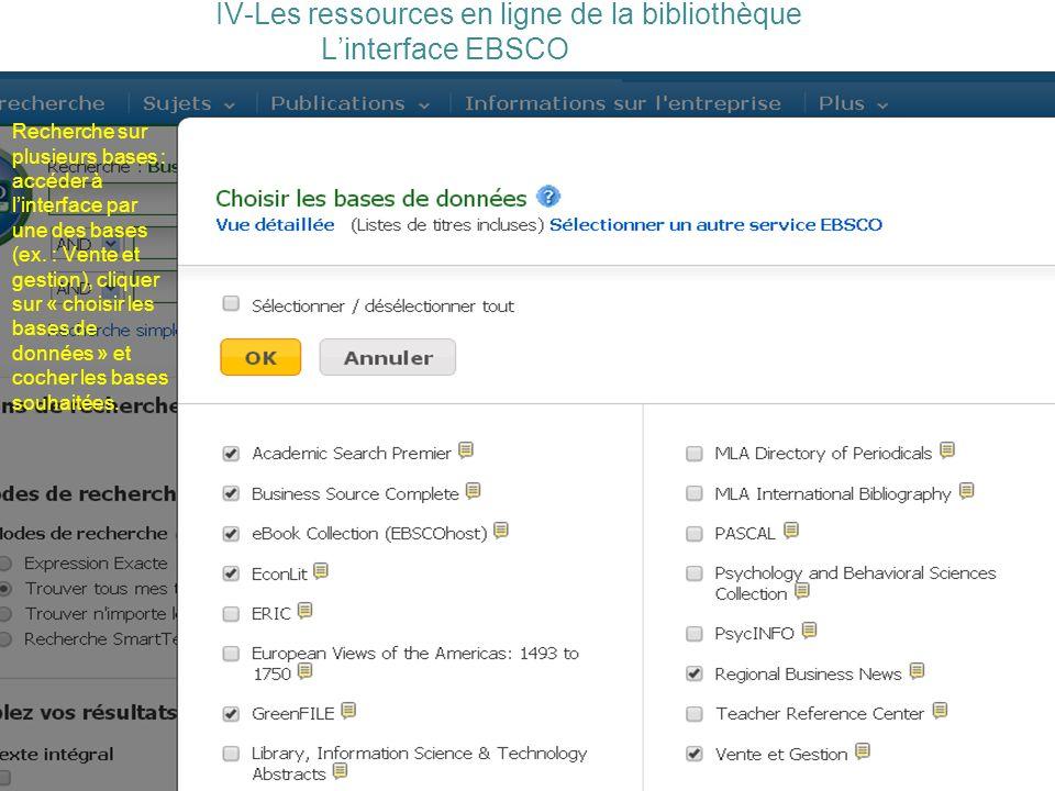 IV-Les ressources en ligne de la bibliothèque Linterface EBSCO Recherche sur plusieurs bases : accéder à linterface par une des bases (ex.