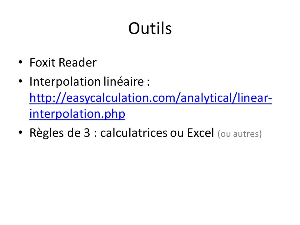Outils Foxit Reader Interpolation linéaire : http://easycalculation.com/analytical/linear- interpolation.php http://easycalculation.com/analytical/lin