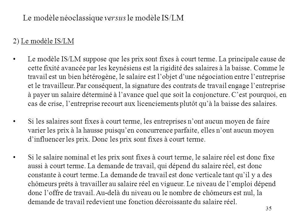 35 2) Le modèle IS/LM Le modèle IS/LM suppose que les prix sont fixes à court terme. La principale cause de cette fixité avancée par les keynésiens es
