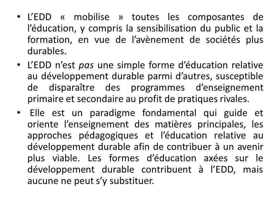 LEDD « mobilise » toutes les composantes de léducation, y compris la sensibilisation du public et la formation, en vue de lavènement de sociétés plus durables.