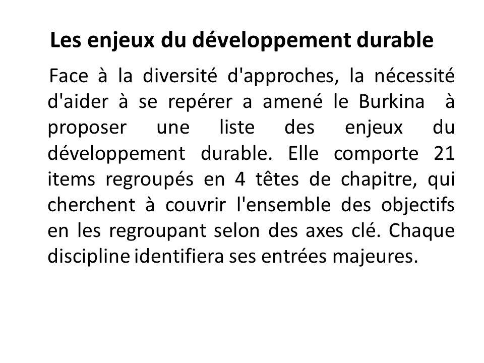 Les enjeux du développement durable Face à la diversité d approches, la nécessité d aider à se repérer a amené le Burkina à proposer une liste des enjeux du développement durable.