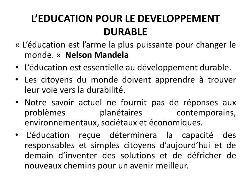 LEDD et léducation environnementale Même si lEDD peut sembler sapparenter aux nombreux types déducation en rapport avec le développement durable, elle entretient une relation privilégiée avec léducation environnementale.