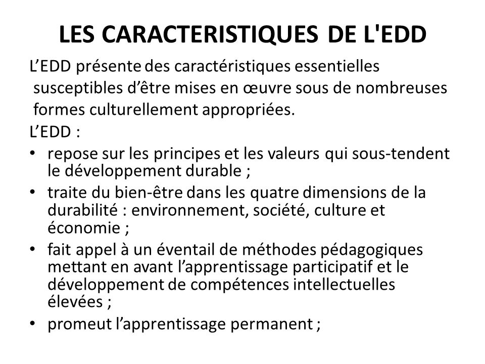 LES CARACTERISTIQUES DE L EDD LEDD présente des caractéristiques essentielles susceptibles dêtre mises en œuvre sous de nombreuses formes culturellement appropriées.