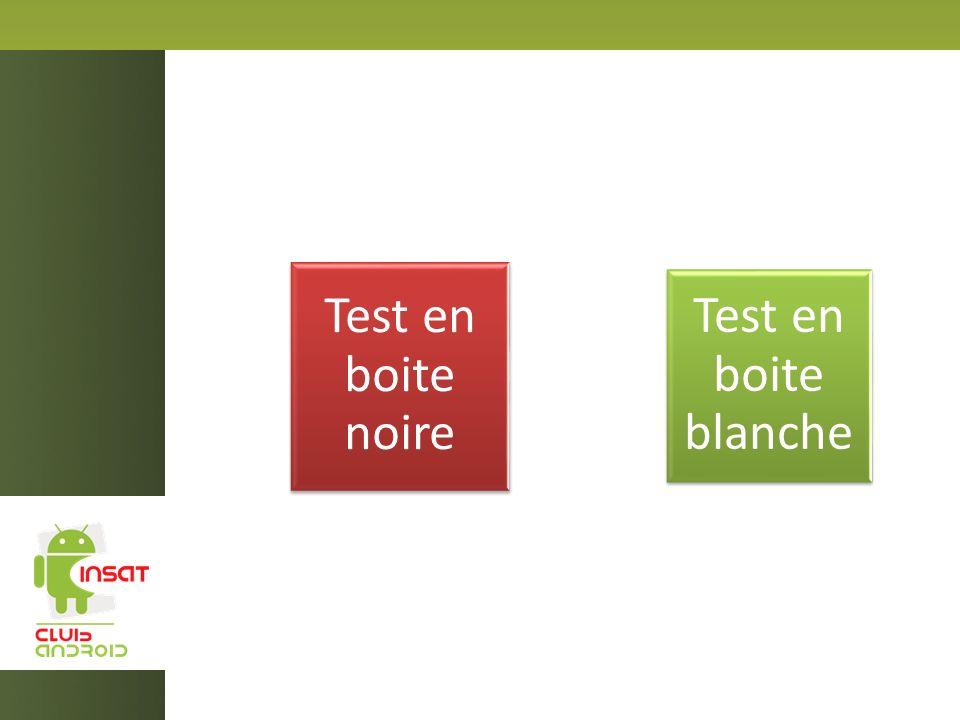 Test en boite noire Test en boite blanche
