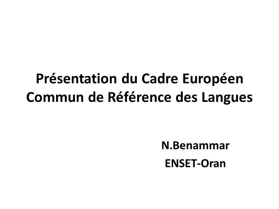 Présentation du Cadre Européen Commun de Référence des Langues N.Benammar ENSET-Oran