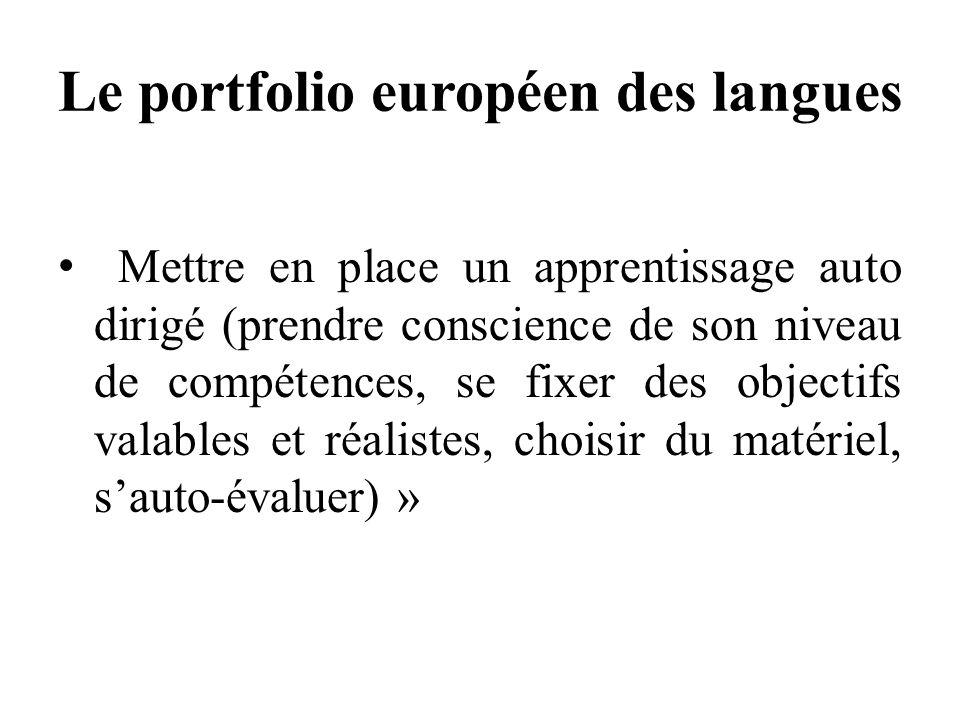 Le portfolio européen des langues Mettre en place un apprentissage auto dirigé (prendre conscience de son niveau de compétences, se fixer des objectif