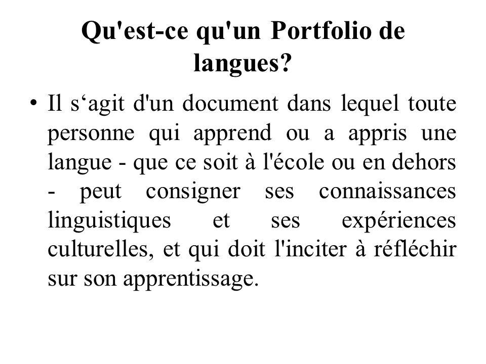 Qu'est-ce qu'un Portfolio de langues? Il sagit d'un document dans lequel toute personne qui apprend ou a appris une langue - que ce soit à l'école ou