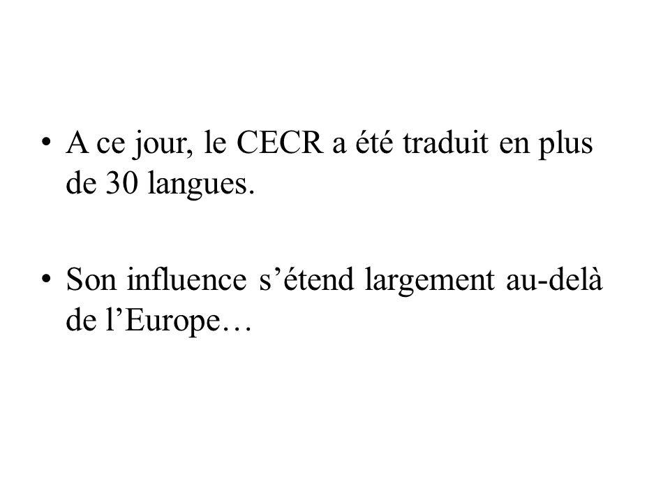 A ce jour, le CECR a été traduit en plus de 30 langues. Son influence sétend largement au-delà de lEurope…