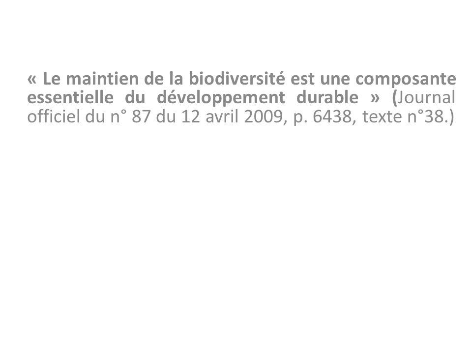 « Le maintien de la biodiversité est une composante essentielle du développement durable » (Journal officiel du n° 87 du 12 avril 2009, p. 6438, texte