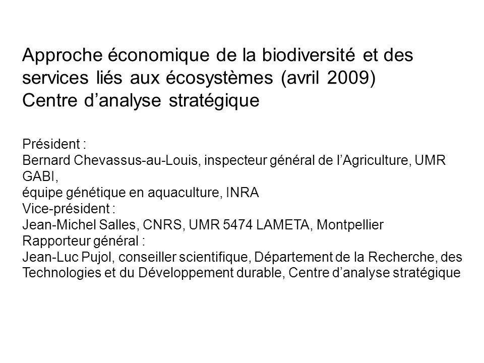 Approche économique de la biodiversité et des services liés aux écosystèmes (avril 2009) Centre danalyse stratégique Président : Bernard Chevassus-au-
