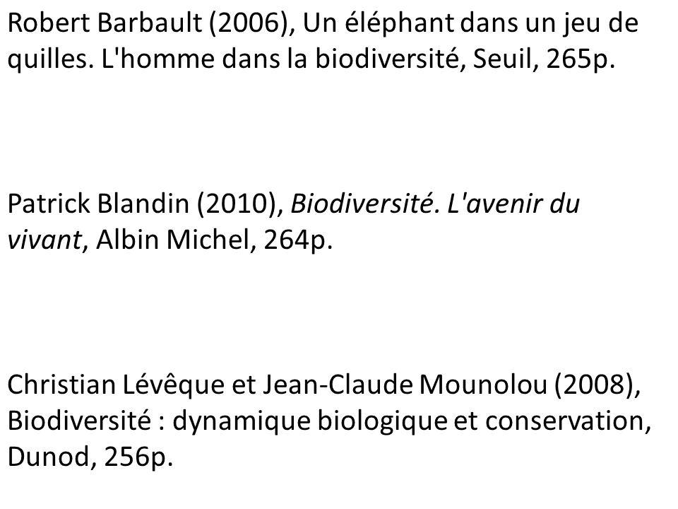 Robert Barbault (2006), Un éléphant dans un jeu de quilles. L'homme dans la biodiversité, Seuil, 265p. Patrick Blandin (2010), Biodiversité. L'avenir
