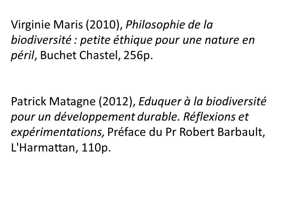 Virginie Maris (2010), Philosophie de la biodiversité : petite éthique pour une nature en péril, Buchet Chastel, 256p. Patrick Matagne (2012), Eduquer