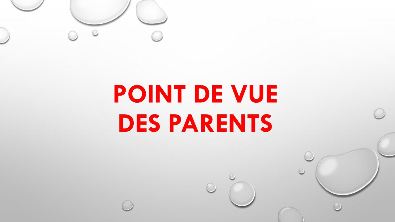 POINT DE VUE DES PARENTS