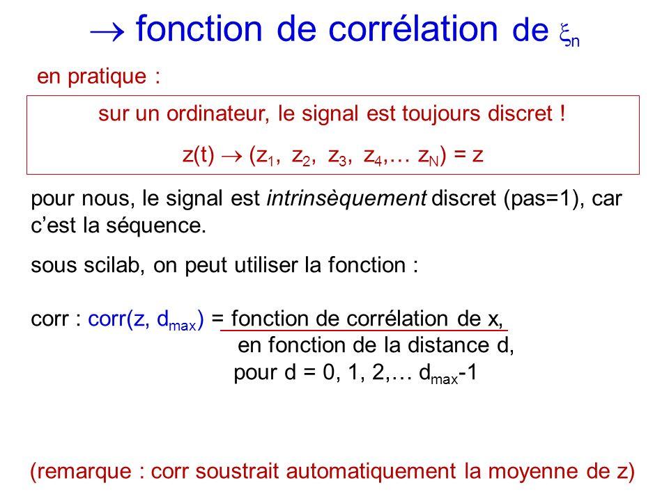 fonction de corrélation de n en pratique : sur un ordinateur, le signal est toujours discret ! z(t) (z 1, z 2, z 3, z 4,… z N ) = z pour nous, le sign