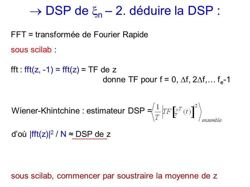DSP de n – 2. déduire la DSP : Wiener-Khintchine : estimateur DSP = doù |fft(z)| 2 / N DSP de z sous scilab, commencer par soustraire la moyenne de z