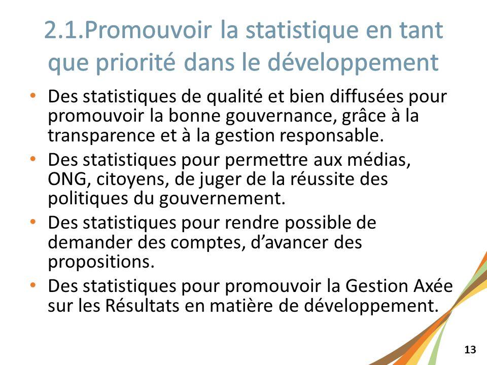 13 Des statistiques de qualité et bien diffusées pour promouvoir la bonne gouvernance, grâce à la transparence et à la gestion responsable. Des statis