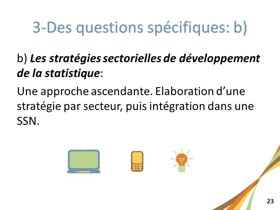 23 b) Les stratégies sectorielles de développement de la statistique: Une approche ascendante. Elaboration dune stratégie par secteur, puis intégratio