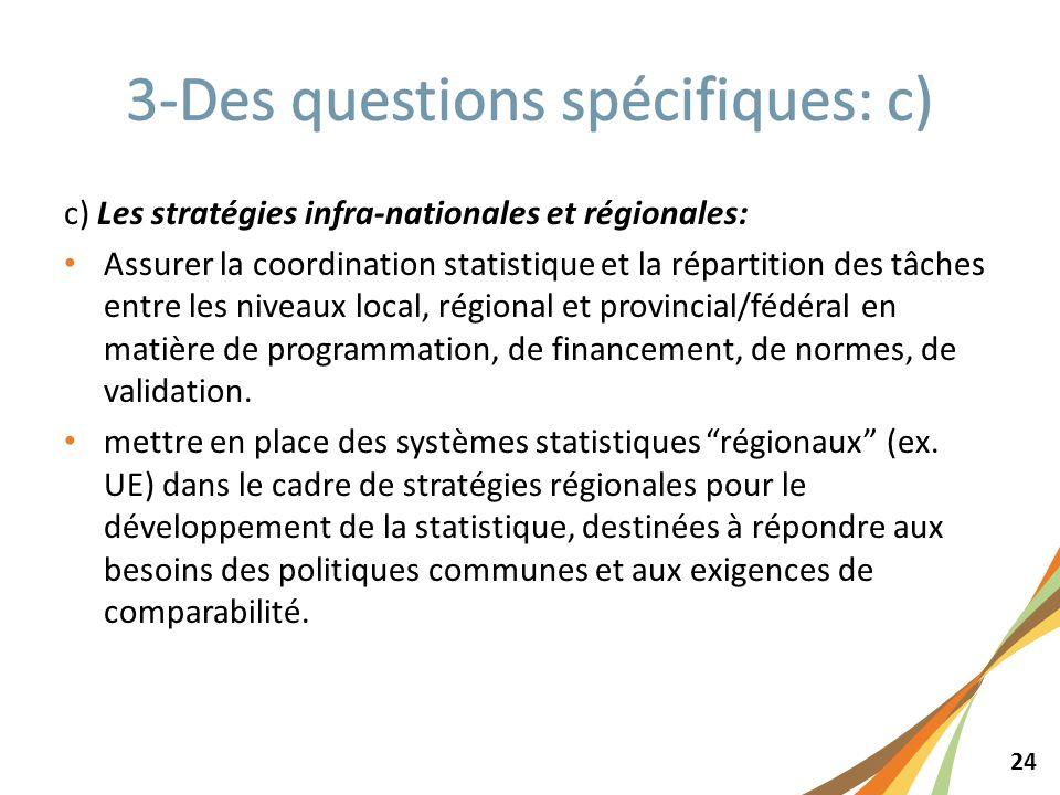 24 c) Les stratégies infra-nationales et régionales: Assurer la coordination statistique et la répartition des tâches entre les niveaux local, régional et provincial/fédéral en matière de programmation, de financement, de normes, de validation.