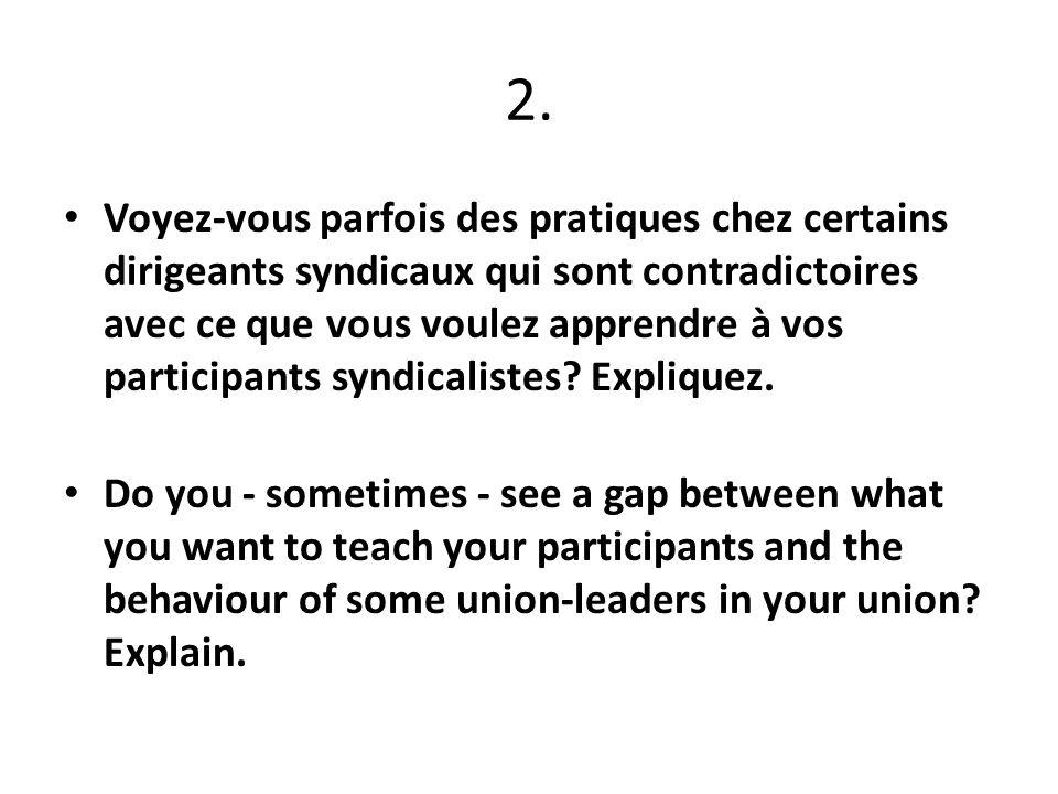 2. Voyez-vous parfois des pratiques chez certains dirigeants syndicaux qui sont contradictoires avec ce que vous voulez apprendre à vos participants s