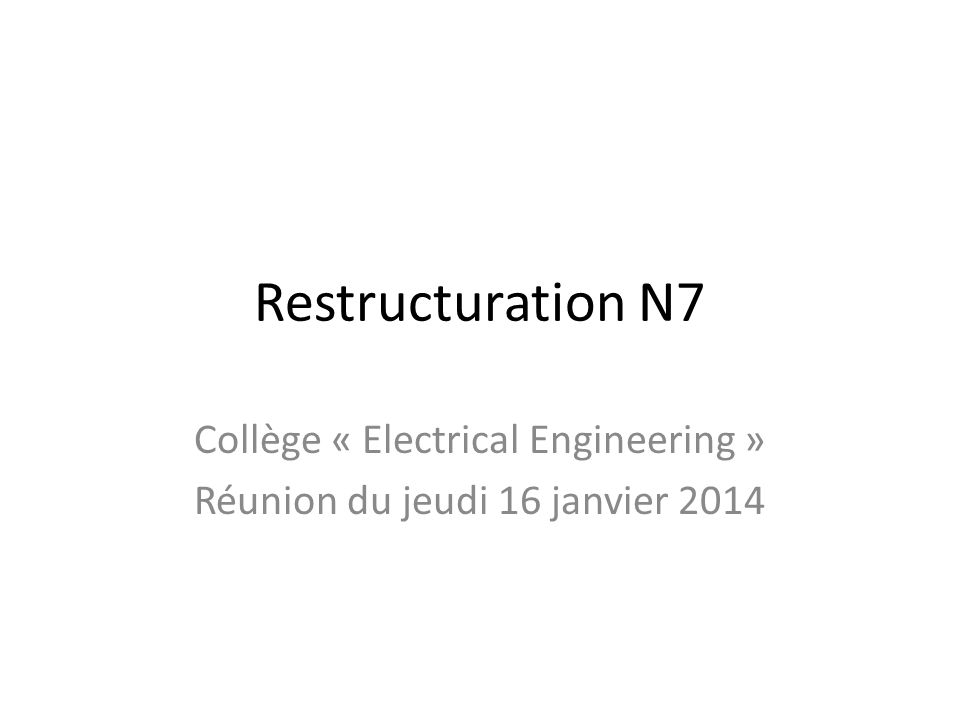 Restructuration N7 Collège « Electrical Engineering » Réunion du jeudi 16 janvier 2014