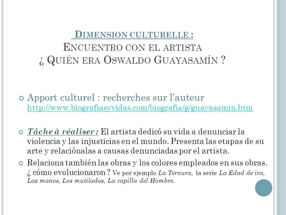D IMENSION CULTURELLE : E NCUENTRO CON EL ARTISTA ¿ Q UIÉN ERA O SWALDO G UAYASAMÍN ? Apport culturel : recherches sur lauteur http://www.biografiasyv