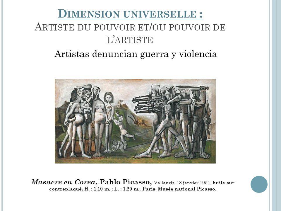 D IMENSION UNIVERSELLE : A RTISTE DU POUVOIR ET / OU POUVOIR DE L ARTISTE Artistas denuncian guerra y violencia Masacre en Corea, Pablo Picasso, Valla