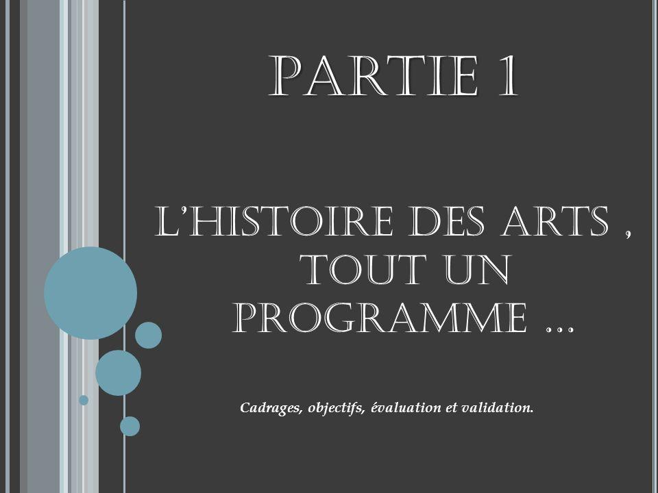Cadrages, objectifs, évaluation et validation. Partie 1 Lhistoire des arts, Tout un programme …